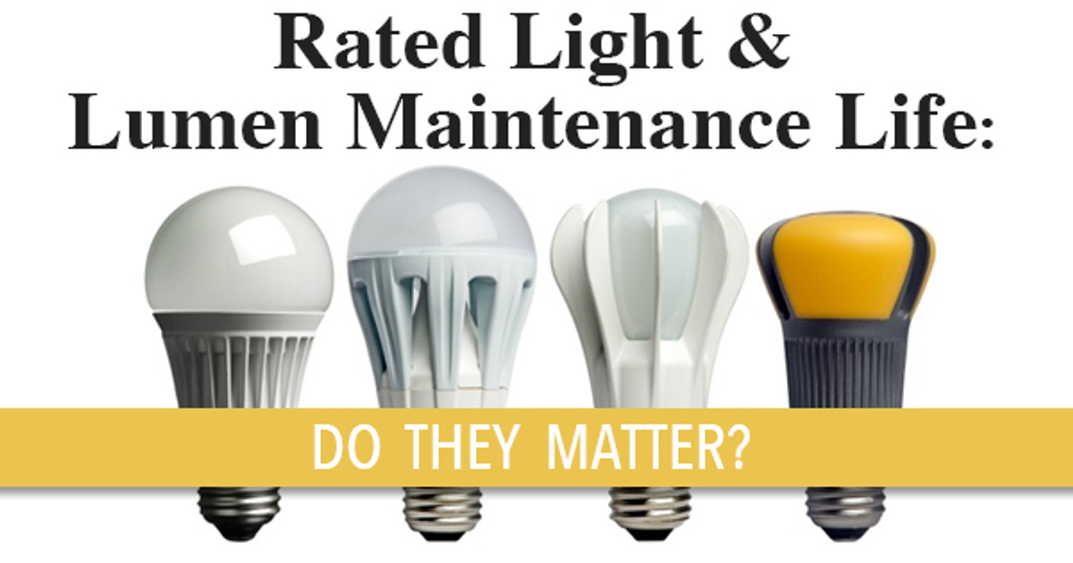 Rated Light and Lumen Maintenance Life: Do They Matter?