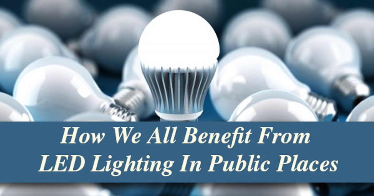How We All Benefit From LED Lighting In Public Places