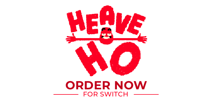 Heave Ho Preorder now
