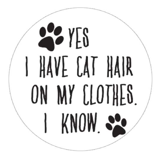"""Yes, I have Cat Hair 1.25"""" Button"""