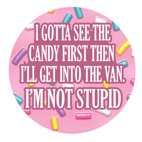 """I Gotta See the Candy First  1.25"""" Button"""