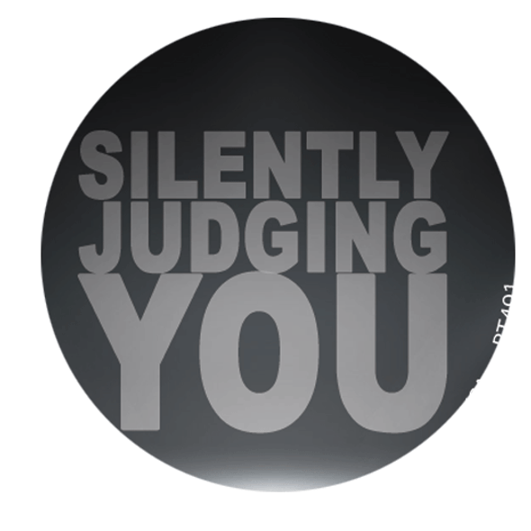 """Silently Judging you  1.25"""" Button"""