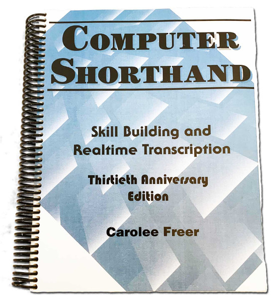 Computer Shorthand - Skill Building and Realtime Transcription - Thirtieth Anniversary Edition