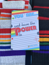 you have the power to make a difference with people you know and do not know.  get your notes from pride socks.