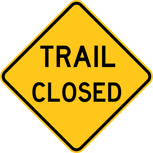 Trail Closed Warning Trail Sign Yellow
