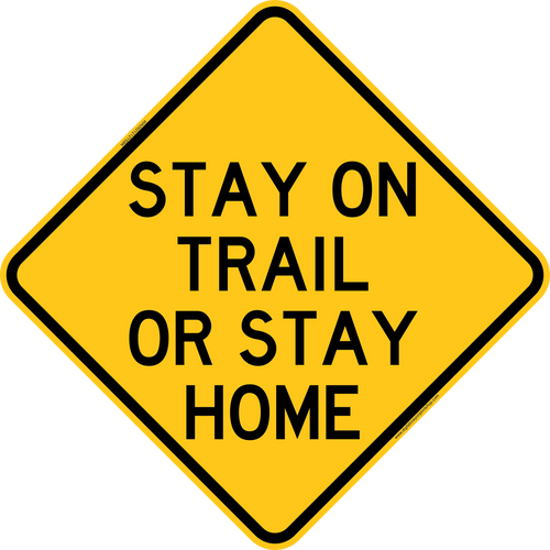 Stay On Trail or Stay Home Warning Trail Sign