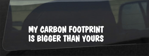 My Carbon Footprint Is Bigger Than Yours Decal