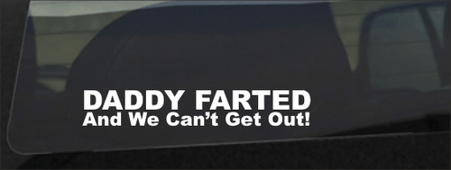 Daddy Farted And We Can't Get Out Decal