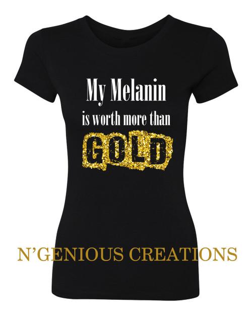 MY MELANIN IS WORTH MORE THAN GOLD WOMEN'S TSHIRT