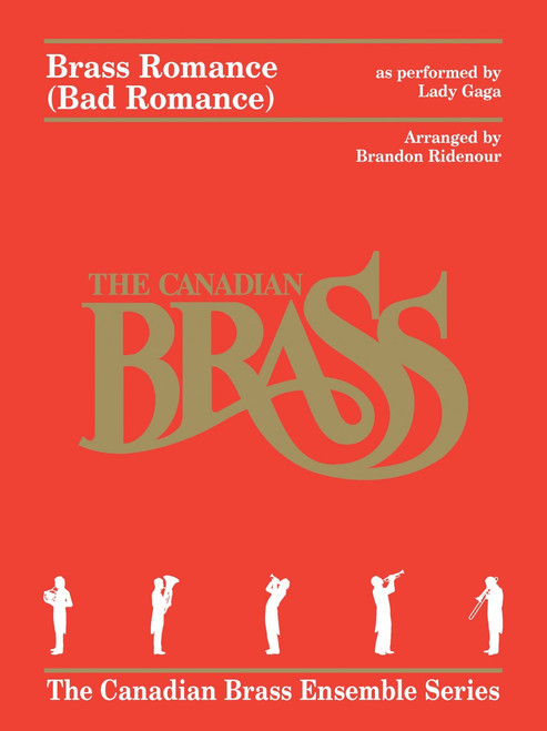 BRASS ROMANCE (BAD ROMANCE) FOR BRASS QUINTET AS PERFORMED BY LADY GAGA (arr. BRANDON RIDENOUR))