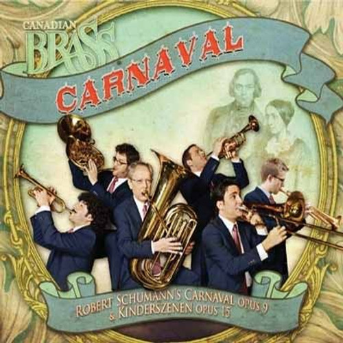 CANADIAN BRASS: CARNAVAL (Robert Schumann's Carnaval Opus 9 & Kinderszenen Opus 15) DIGITAL DOWNLOAD / Single Tracks available below