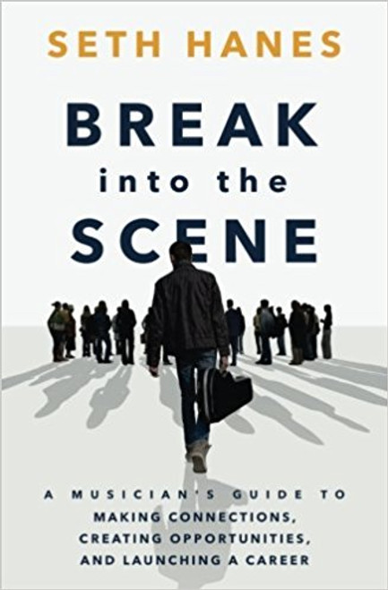 Break Into the Scene (A Musician's Guide) by Seth Hanes