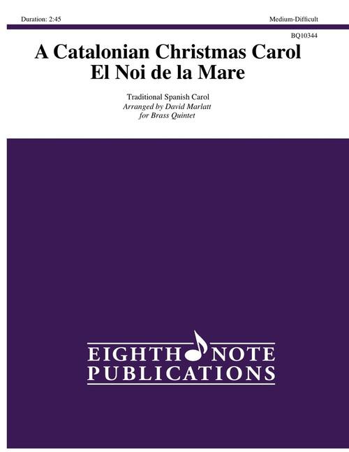 A Catalonian Christmas Carol; El Noi de la Mare Brass Quintet (Trad. Spanish Carol/ arr. Marlatt)