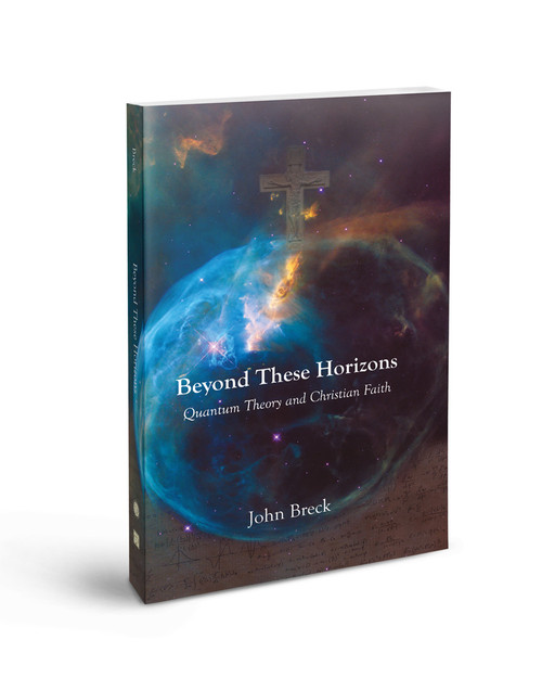 Beyond These Horizons: Quantum Theory and Christian Faith