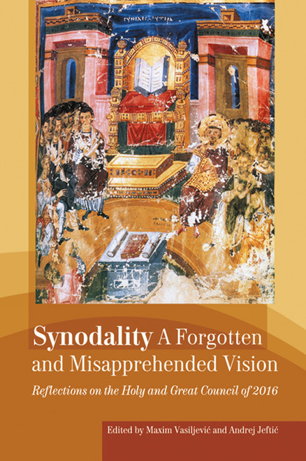 Synodality:  A Forgotten and Misapprehended Vision: Reflections on the Holy and Great Council of 2016