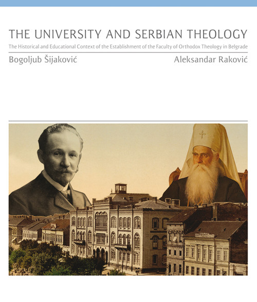 The University and Serbian Theology; The Historical and Educational Context of the Establishment of the Faculty of Orthodox Theology in Belgrade