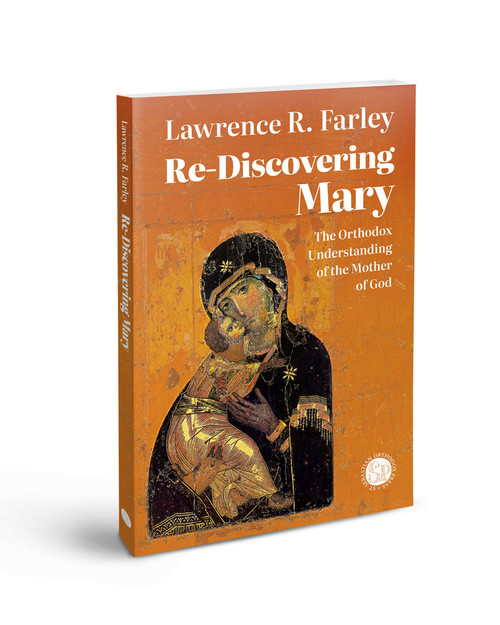 Re-Discovering Mary: The Orthodox Understanding of the Mother of God