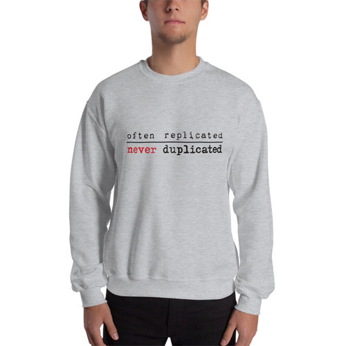 Often Replicated Never Duplicated II Sweatshirt