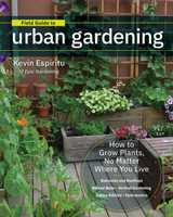 Field Guide to Urban Gardening: How to Grow Plants, No Matter Where You Live
