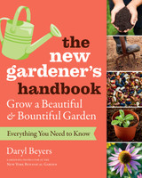 The New Gardener's Handbook: Everything You Need to Know to Grow a Beautiful and Bountiful Garden