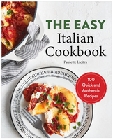 The Easy Italian Cookbook: 100 Quick and Authentic Recipes