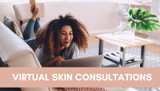 Virtual Skin Consultations Now Available