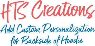 Custom PERSONALIZATION for Sweatshirt purchased at HTS Creations-BACK OF HOODIE SWEATSHIRT