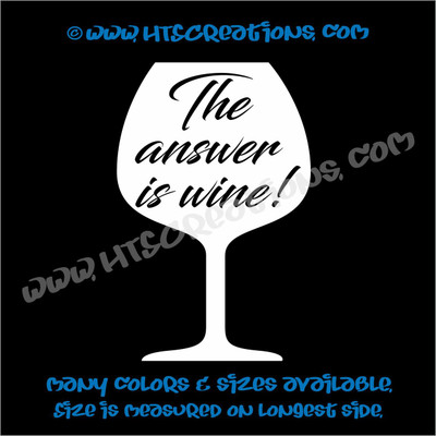 Wine Is The Answer Glass Goblet Alcohol Funny Vinyl Decal Laptop Car WHITE