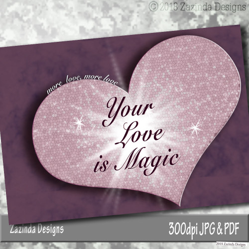 "Valentine's Day Card ""Your Love is Magic""  5x3.5 blank inside.  Downloadable. Created by Zazinda Designs"