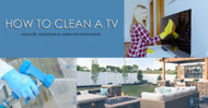 How to Clean a TV (Indoor or Outdoor):  Flat Screen, 4K, LED, Cloths, Wash Down & More