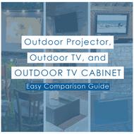 How Do I Choose an Outdoor Projector Screen, Outdoor TV, or Outdoor TV Cover?