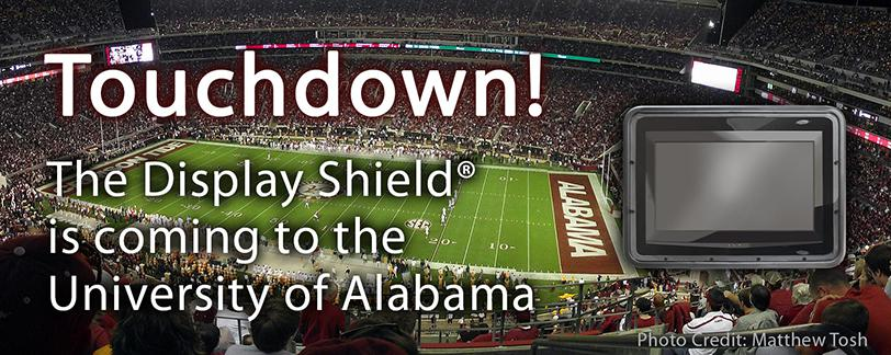 The Display Shield is coming to the University of Alabama