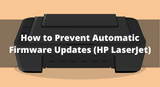 How to Prevent Automatic Firmware Updates in HP Color LaserJet Printers