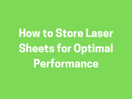 How to Store Laser Sheets for Optimal Performance
