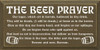 The Beer Prayer: Our lager, which art in barrels, Hallowed be thy drink.. Beer Prayer Wood Sign  Sawdust City Wood Signs