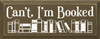 Can't, I'm Booked (image of books) |Books Wood Sign| Sawdust City Wood Signs