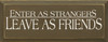 Enter As Strangers, Leave As Friends |Friends Wood Sign| Sawdust City Wood Signs