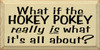 What If The Hokey Pokey Is What It's All About?  | Funny Wood Sign| Sawdust City Wood Signs