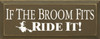 If The Broom Fits, Ride It!    Funny Wood Sign  Sawdust City Wood Signs
