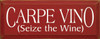 Carpe Vino (Seize The Wine)   Funny Wine Wood Sign  Sawdust City Wood Signs