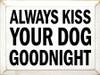 Always Kiss Your Dog Goodnight - 9x12