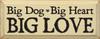 Big Dog Big Heart Big Love  |Dog Wood Sign  | Sawdust City Wood Signs