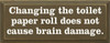 Changing The Toilet Paper Roll Does Not Cause Brain Damage   Funny Bathroom Wood Sign    Sawdust City Wood Signs