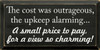 The cost was outrageous, the upkeep alarming . .|Funny Wood Sign With Famous Quotes | Sawdust City Wood Signs