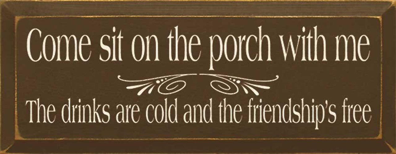 Come Sit On The Porch With Me The Drinks Are Cold And