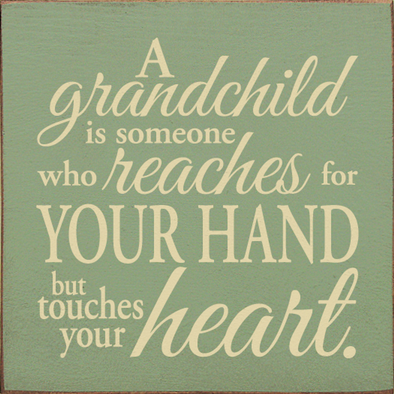 A grandchild is someone who reachest for your hand but