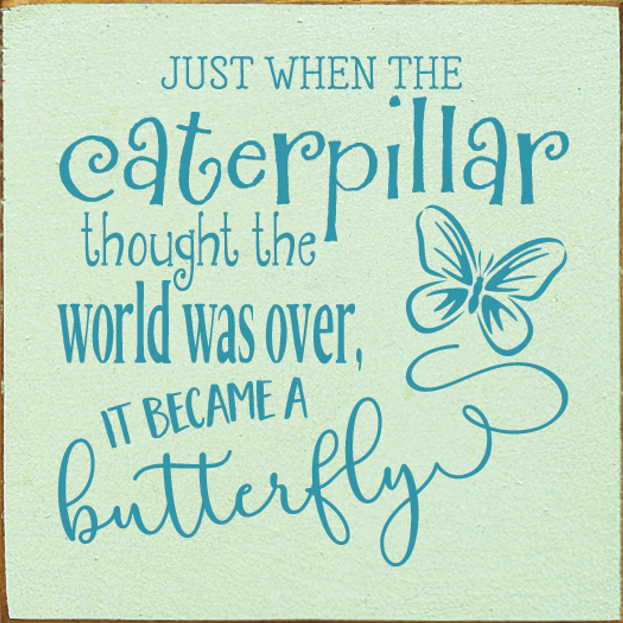 a3c445f0ae72b Just when the caterpillar thought the world was over - Wooden Sign Shown in  Old Baby