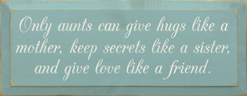 Only aunts can give hugs like a mother, keep secrets like a sister...|Aunt Wood Sign| Sawdust City Wood Signs
