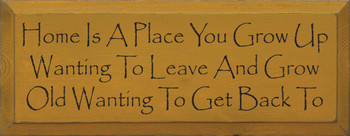 Home Is A Place You Grow Up Wanting To Leave And Grow.. |Home Wood Sign With Famous Quotes | Sawdust City Wood Signs