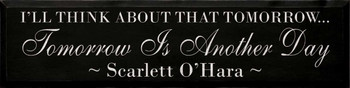 I'll Think About That Tomorrow...- Scarlett O'Hara |Wood Sign With Famous Quotes | Sawdust City Wood Signs